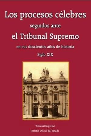 Los procesos célebres seguidos ante el Tribunal Supremo en sus doscientos años de historia. Volumen I - Siglo XIX