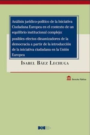 Análisis jurídico-político de la Iniciativa Ciudadana Europea en el contexto de un equilibrio institucional complejo:  Posibles efectos dinamizadores de la democracia a partir de la introducción de la iniciativa ciudadana  en la Unión Europea