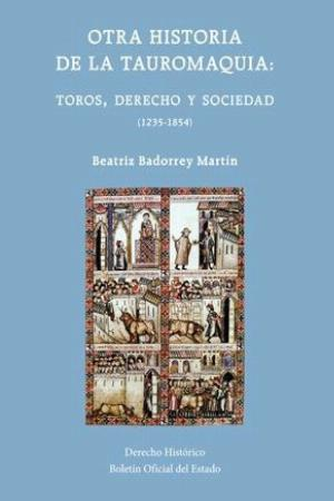 Otra historia de la tauromaquia: toros, derecho y sociedad (1235-1854)
