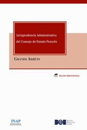 Jurisprudencia Administrativa del Consejo de Estado Francés (Grands Arrêts)